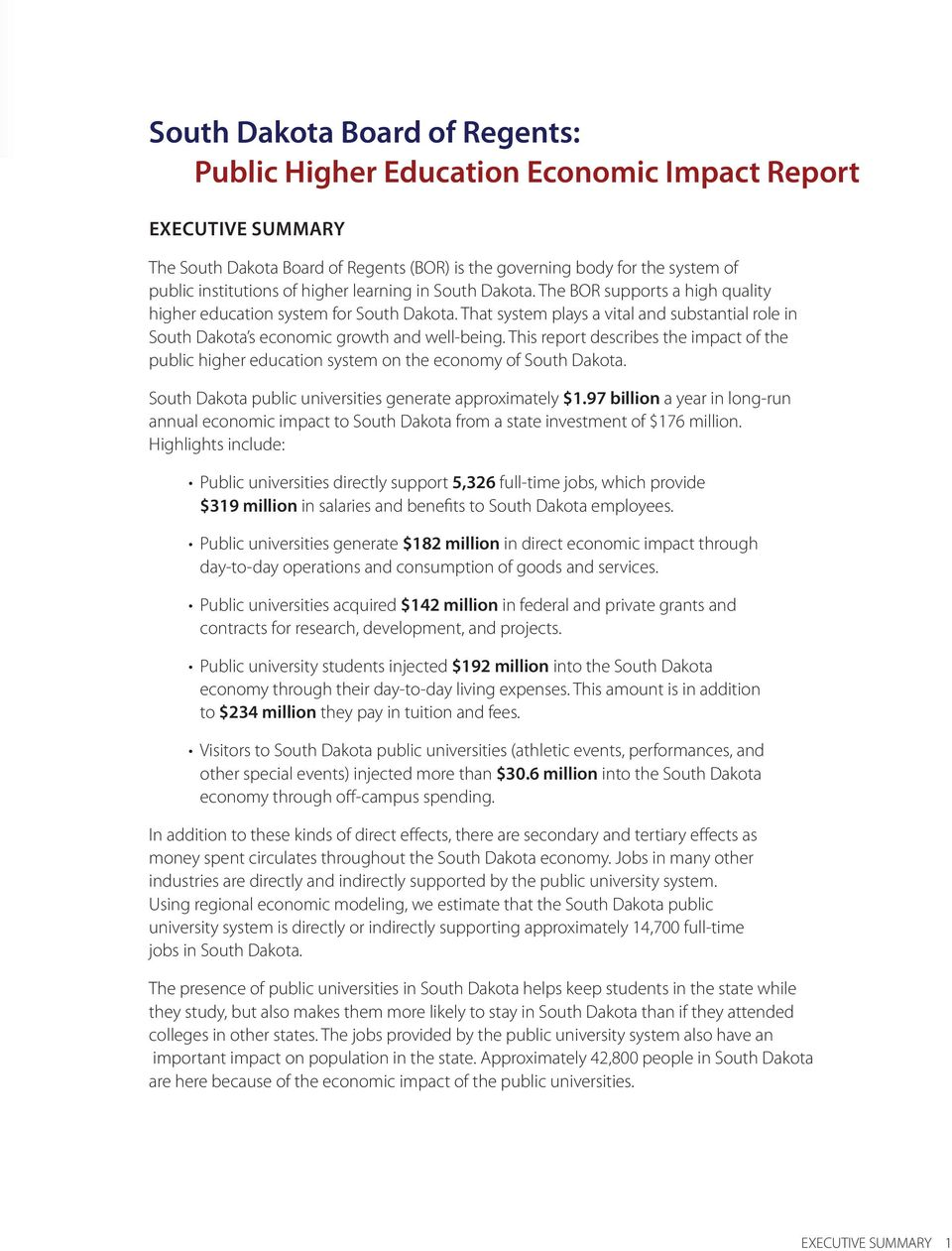 That system plays a vital and substantial role in South Dakota s economic growth and well-being. This report describes the impact of the public higher education system on the economy of South Dakota.