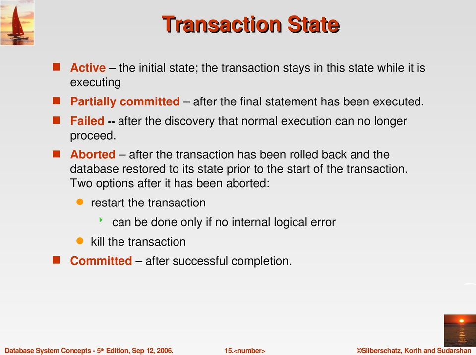 Aborted after the transaction has been rolled back and the database restored to its state prior to the start of the transaction.