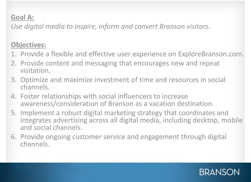 Foster relationships with social influencers to increase awareness/consideration of Branson as a vacation destination. 5.