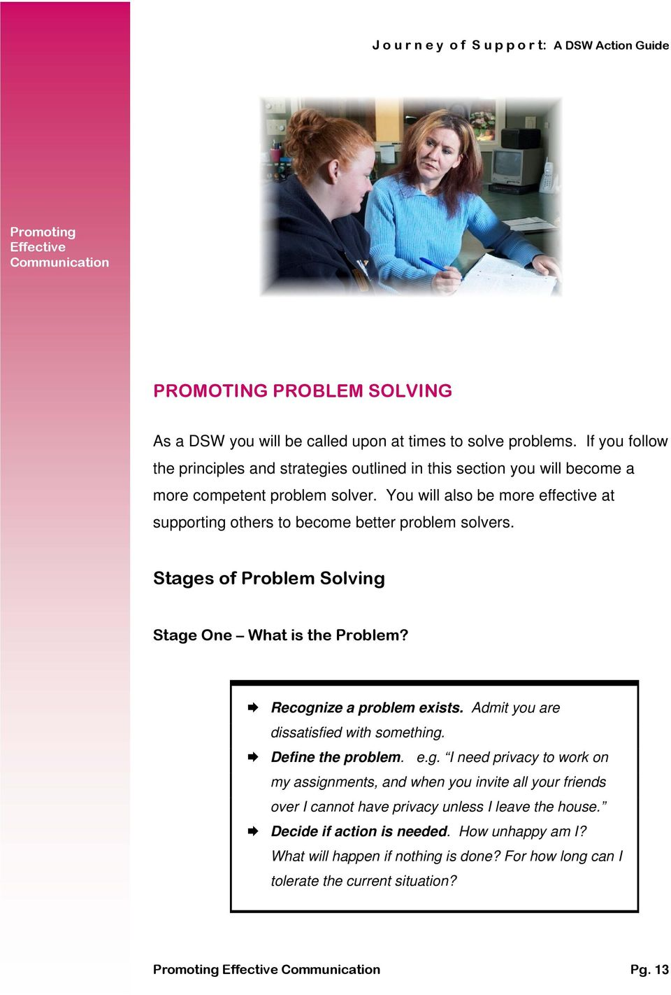 You will also be more effective at supporting others to become better problem solvers. Stages of Problem Solving Stage One What is the Problem? Recognize a problem exists.