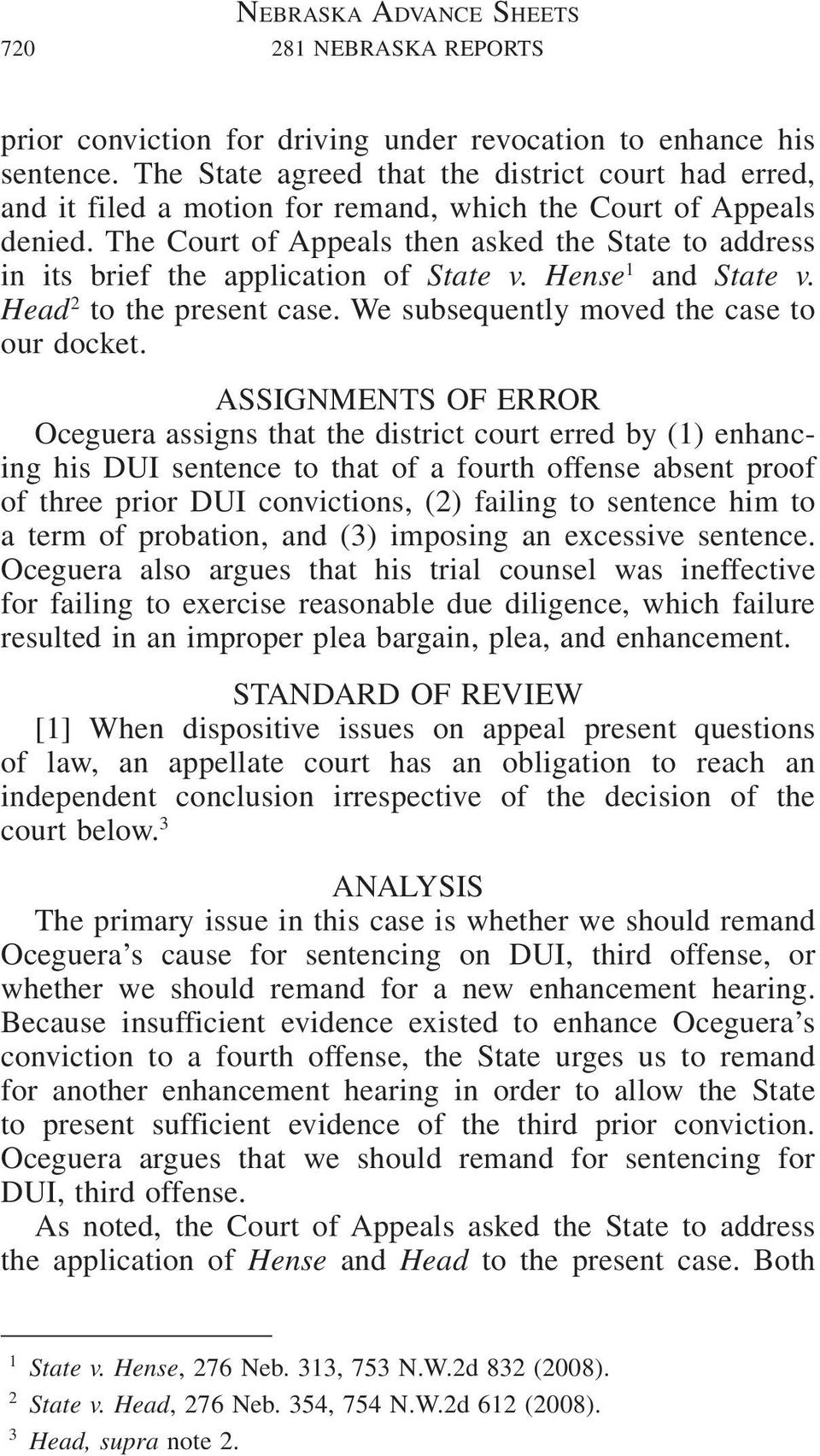The Court of Appeals then asked the State to address in its brief the application of State v. Hense 1 and State v. Head 2 to the present case. We subsequently moved the case to our docket.