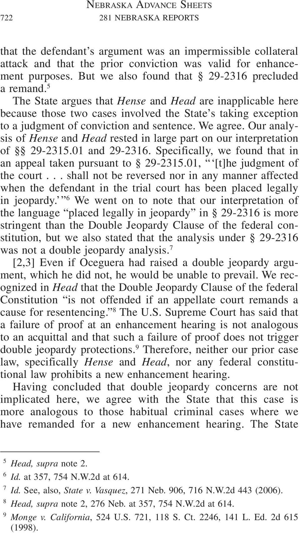 5 The State argues that Hense and Head are inapplicable here because those two cases involved the State s taking exception to a judgment of conviction and sentence. We agree.