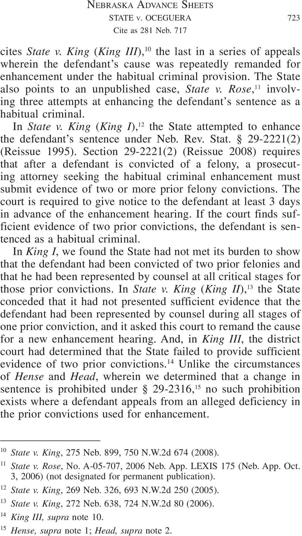 The State also points to an unpublished case, State v. Rose, 11 involving three attempts at enhancing the defendant s sentence as a habitual criminal. In State v.