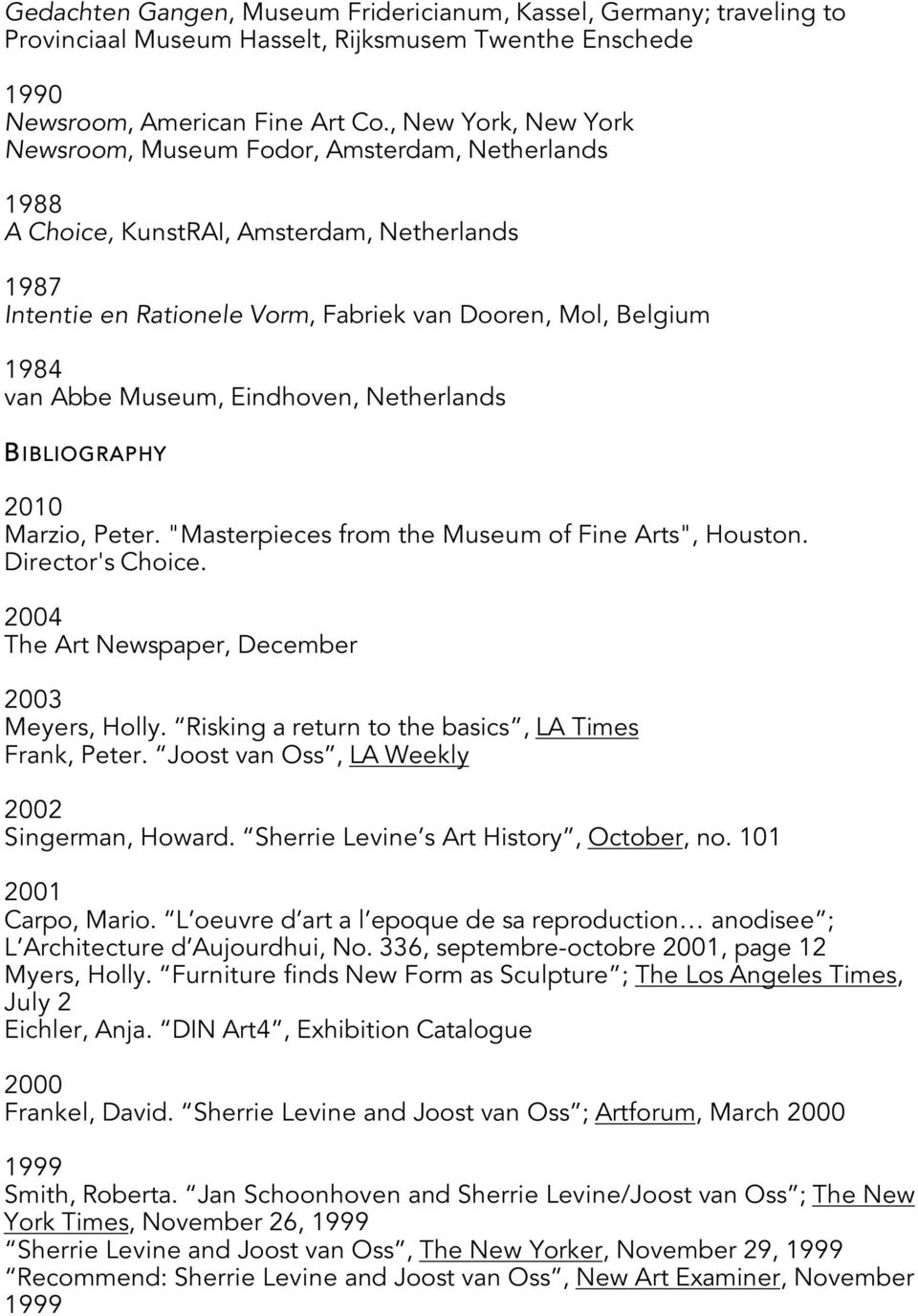 "Museum, Eindhoven, Netherlands BIBLIOGRAPHY 2010 Marzio, Peter. ""Masterpieces from the Museum of Fine Arts"", Houston. Director's Choice. The Art Newspaper, December 2003 Meyers, Holly."