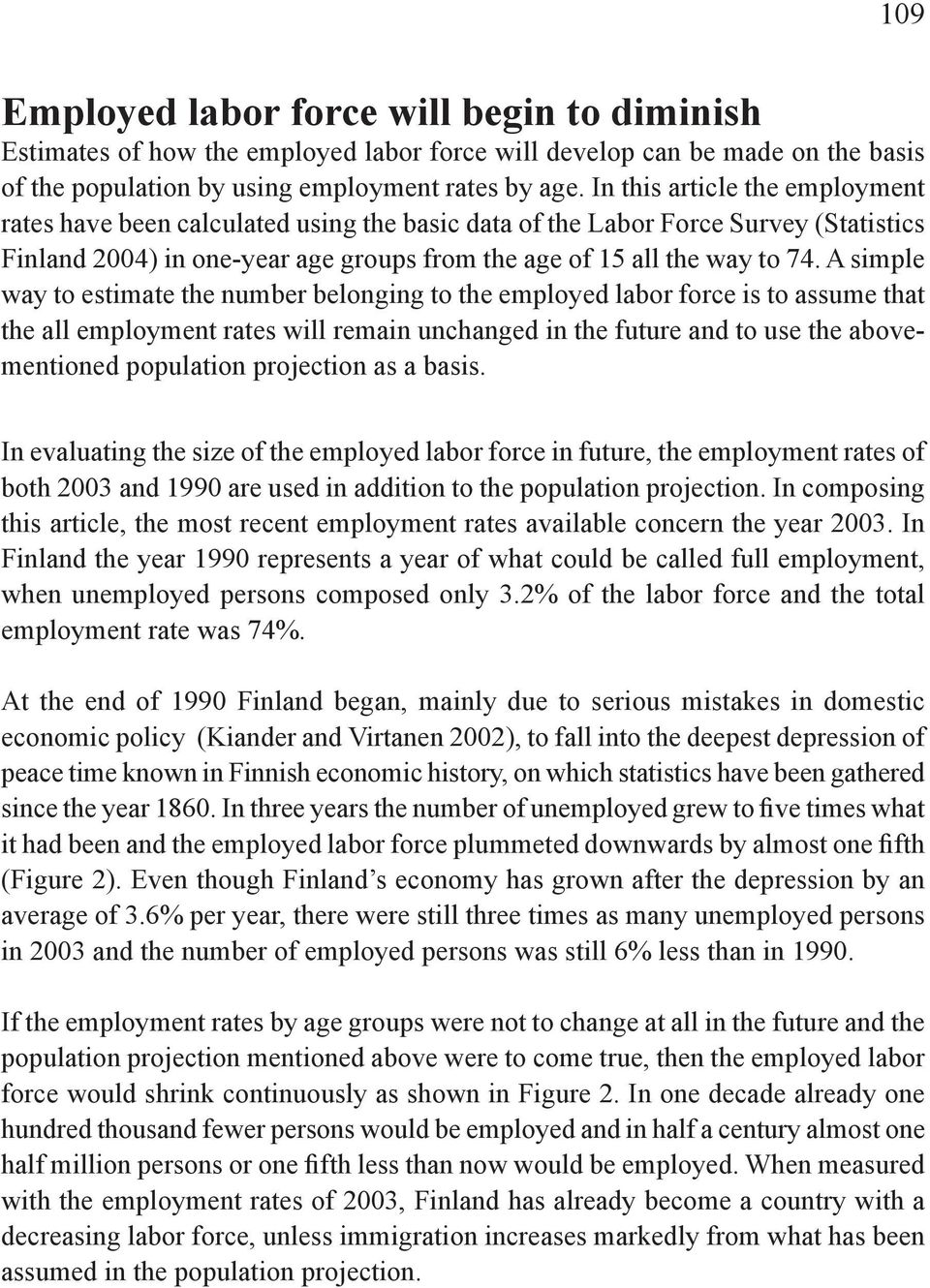 A simple way to estimate the number belonging to the employed labor force is to assume that the all employment rates will remain unchanged in the future and to use the abovementioned population