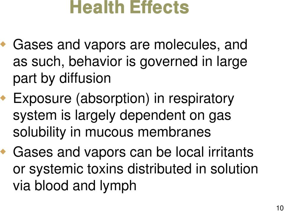system is largely dependent on gas solubility in mucous membranes Gases and