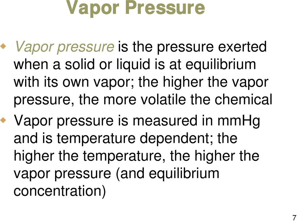 the chemical Vapor pressure is measured in mmhg and is temperature dependent; the