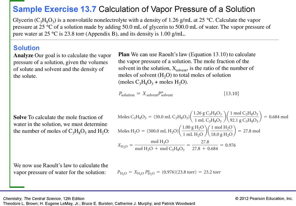 00 g/ml. Analyze Our goal is to calculate the vapor pressure of a solution, given the volumes of solute and solvent and the density of the solute. Plan We can use Raoult s law (Equation 13.