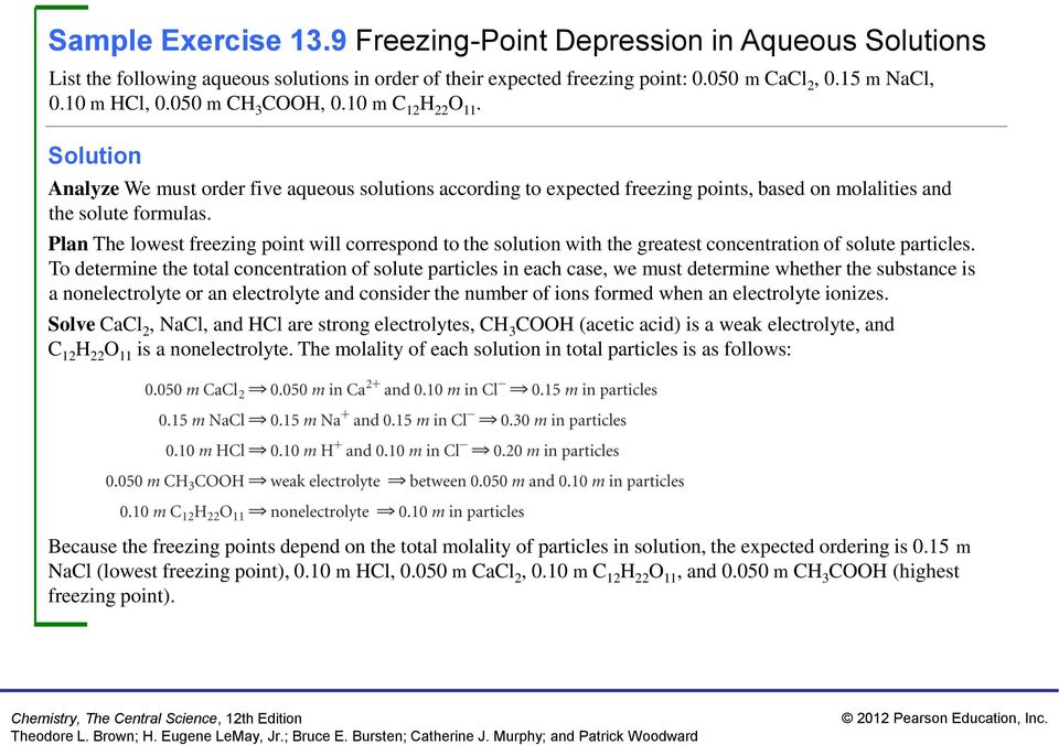 Plan The lowest freezing point will correspond to the solution with the greatest concentration of solute particles.
