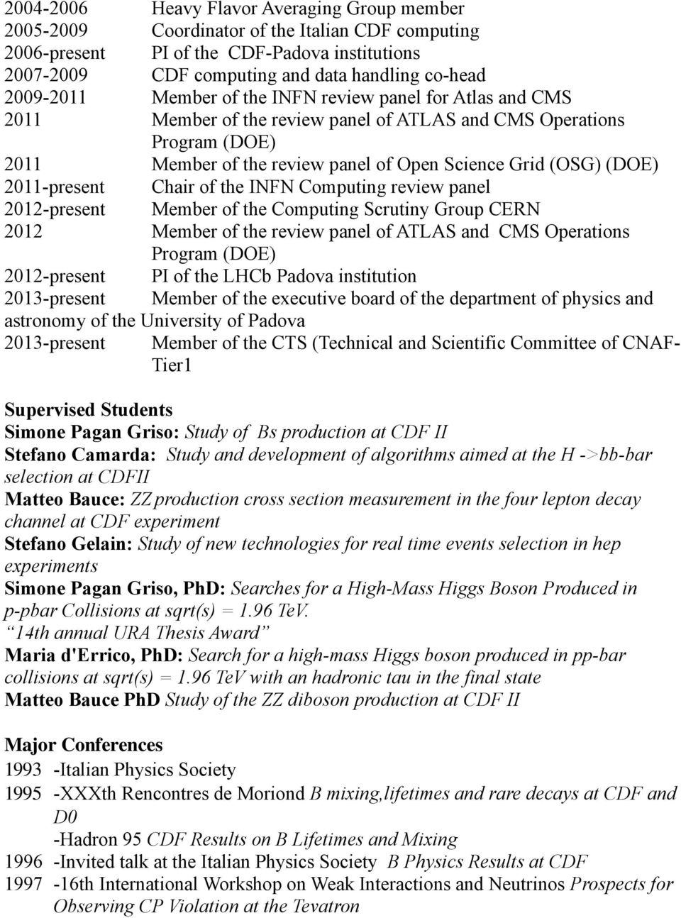 2011-present Chair of the INFN Computing review panel 2012-present Member of the Computing Scrutiny Group CERN 2012 Member of the review panel of ATLAS and CMS Operations Program (DOE) 2012-present