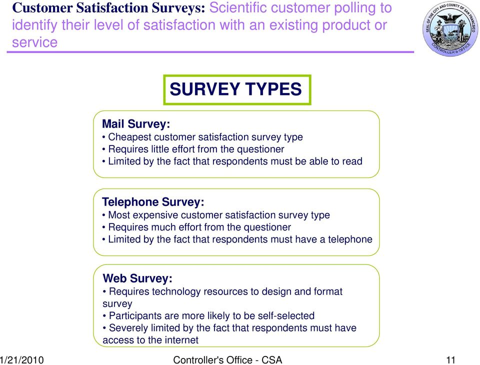 satisfaction survey type Requires much effort from the questioner Limited by the fact that respondents must have a telephone Web Survey: Requires technology resources to design