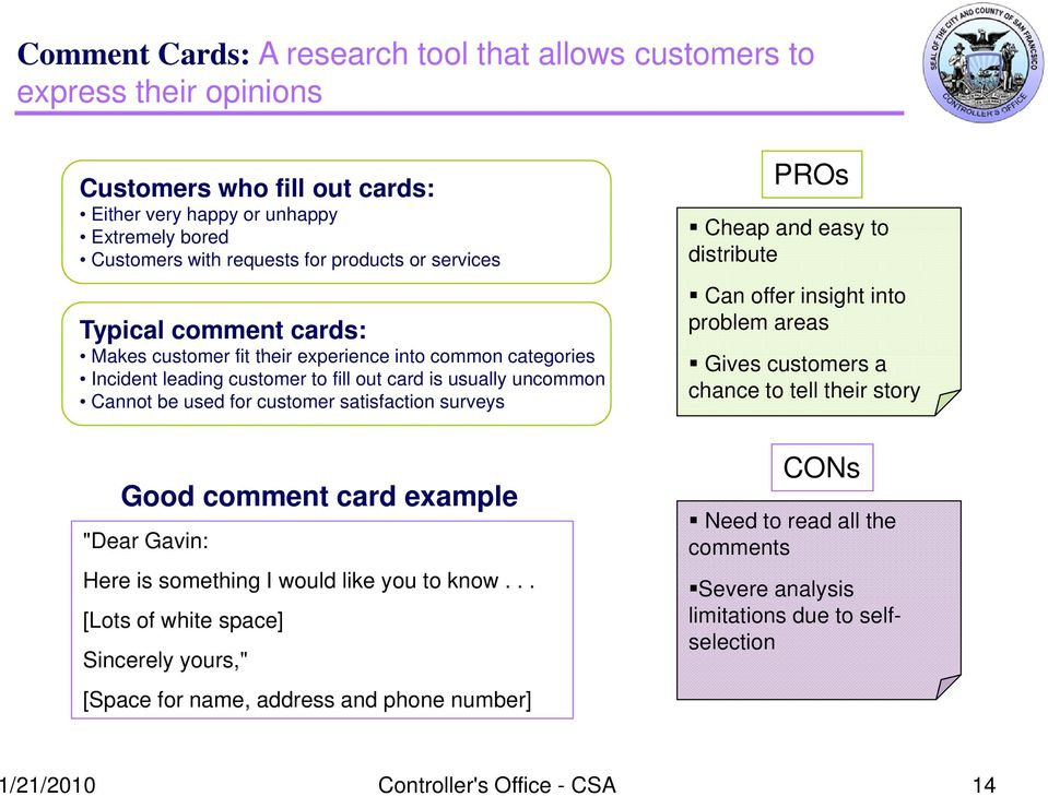 "out card is usually uncommon Cannot be used for customer satisfaction surveys Gives customers a chance to tell their story Good comment card example ""Dear Gavin: Here is something I would like you to"