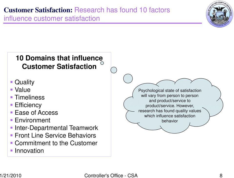Behaviors Commitment to the Customer Innovation Psychological state of satisfaction will vary from person to person and