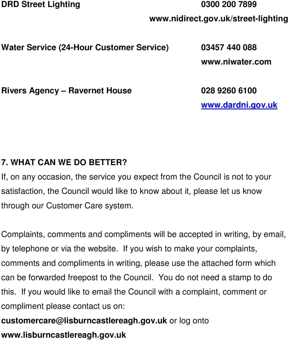 If, on any occasion, the service you expect from the Council is not to your satisfaction, the Council would like to know about it, please let us know through our Customer Care system.
