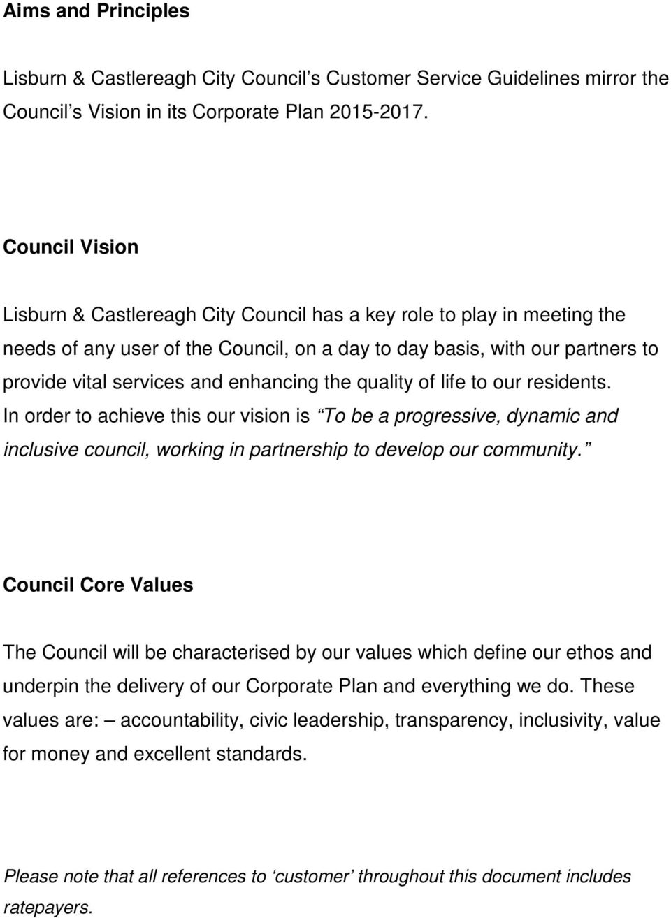 enhancing the quality of life to our residents. In order to achieve this our vision is To be a progressive, dynamic and inclusive council, working in partnership to develop our community.