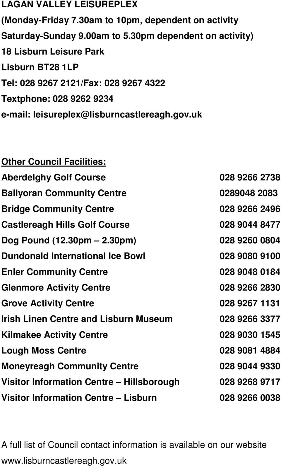 uk Other Council Facilities: Aberdelghy Golf Course 028 9266 2738 Ballyoran Community Centre 0289048 2083 Bridge Community Centre 028 9266 2496 Castlereagh Hills Golf Course 028 9044 8477 Dog Pound