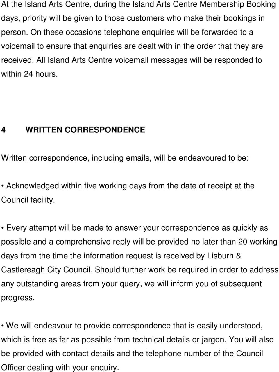 All Island Arts Centre voicemail messages will be responded to within 24 hours.