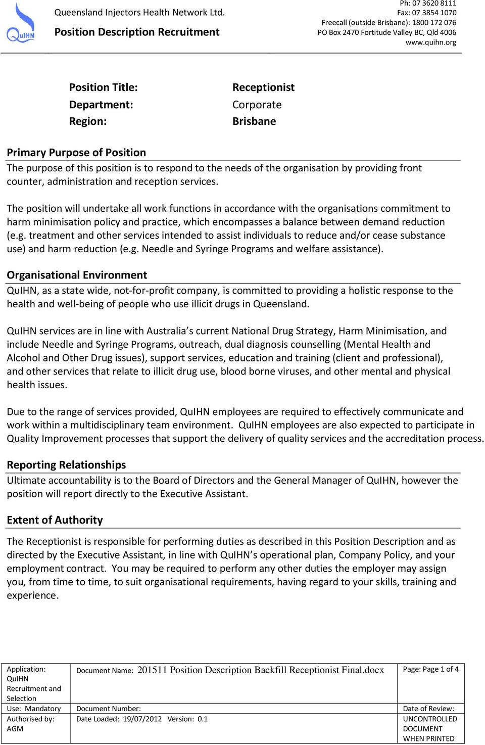 The position will undertake all work functions in accordance with the organisations commitment to harm minimisation policy and practice, which encompasses a balance between demand reduction (e.g. treatment and other services intended to assist individuals to reduce and/or cease substance use) and harm reduction (e.