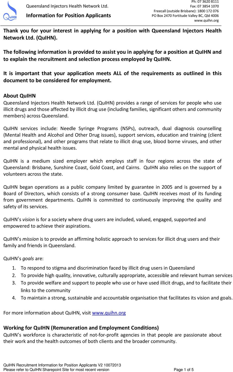 It is important that your application meets ALL of the requirements as outlined in this document to be considered for employment. About QuIHN Queensland Injectors Health Network Ltd.