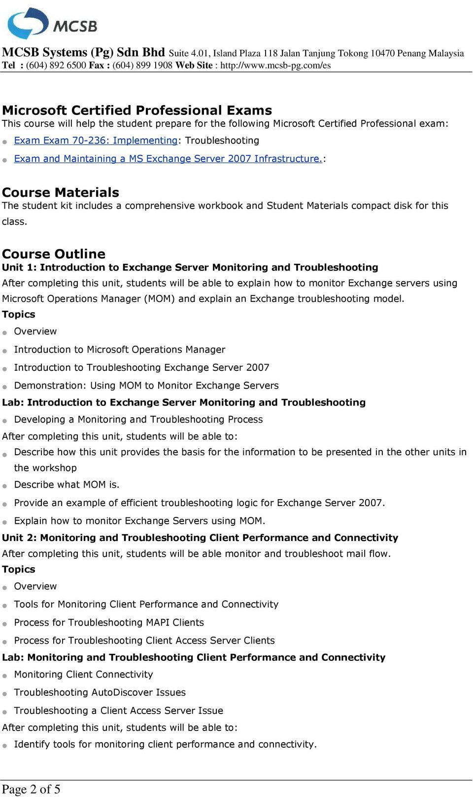 Course Outline Unit 1: Introduction to Exchange Server Monitoring and Troubleshooting After completing this unit, students will be able to explain how to monitor Exchange servers using Microsoft