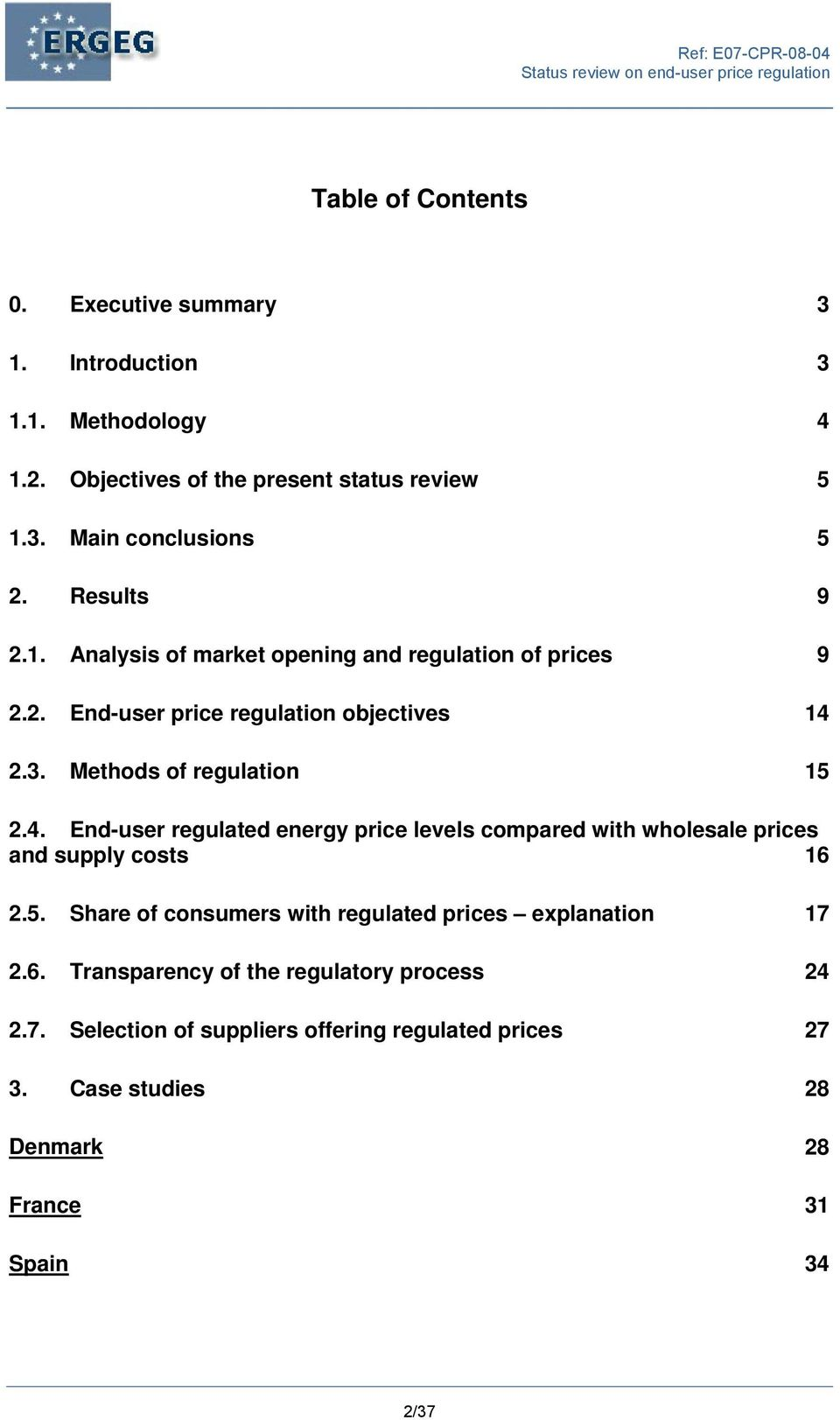 2.3. Methods of regulation 15 2.4. End-user regulated energy price levels compared with wholesale prices and supply costs 16 2.5. Share of consumers with regulated prices explanation 17 2.
