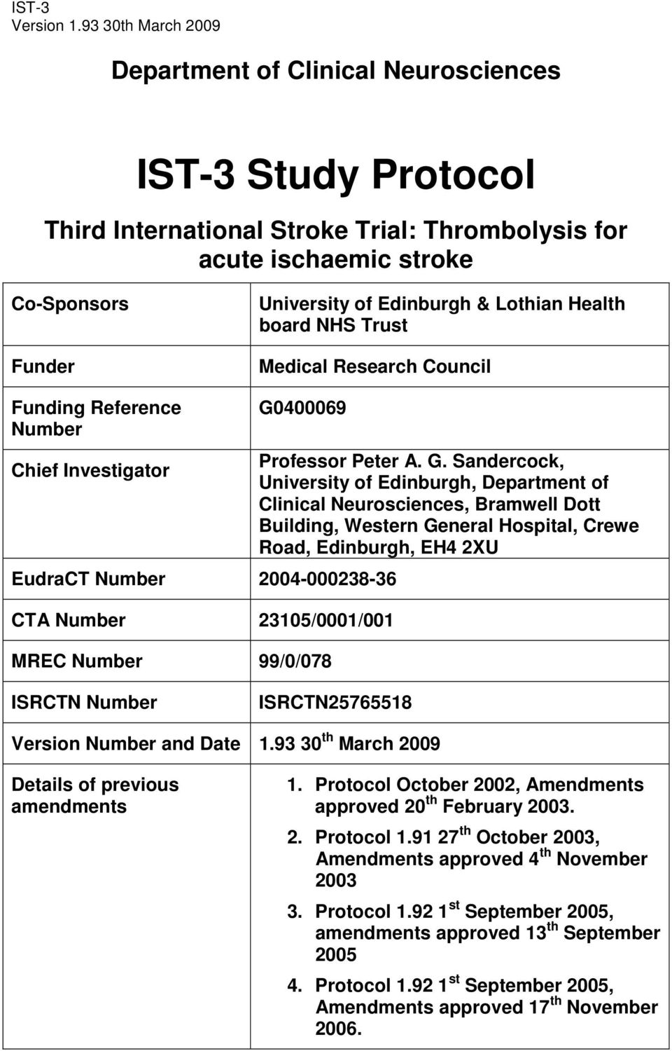 Lothian Health board NHS Trust Medical Research Council Funding Reference Number Chief Investigator G0400069 EudraCT Number 2004-000238-36 CTA Number 23105/0001/001 MREC Number 99/0/078 Professor