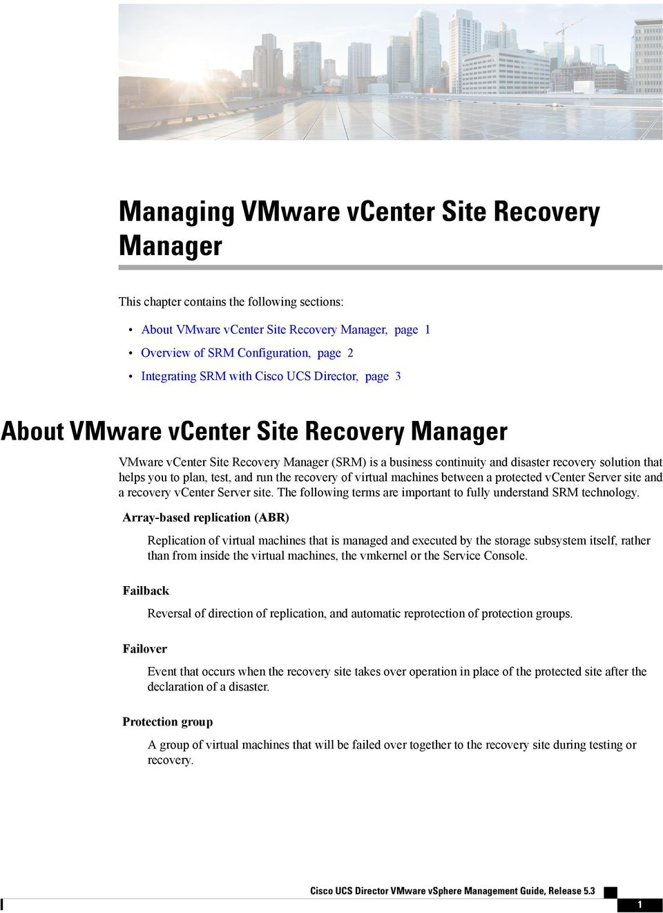 test, and run the recovery of virtual machines between a protected vcenter Server site and a recovery vcenter Server site. The following terms are important to fully understand SRM technology.