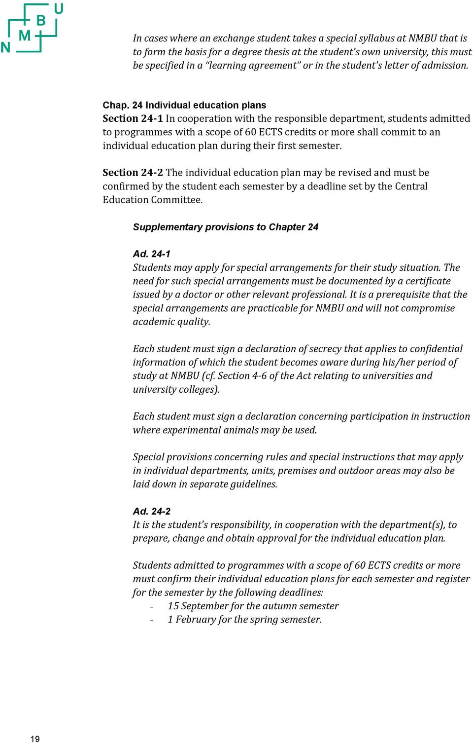 24 Individual education plans Section 24-1 In cooperation with the responsible department, students admitted to programmes with a scope of 60 ECTS credits or more shall commit to an individual