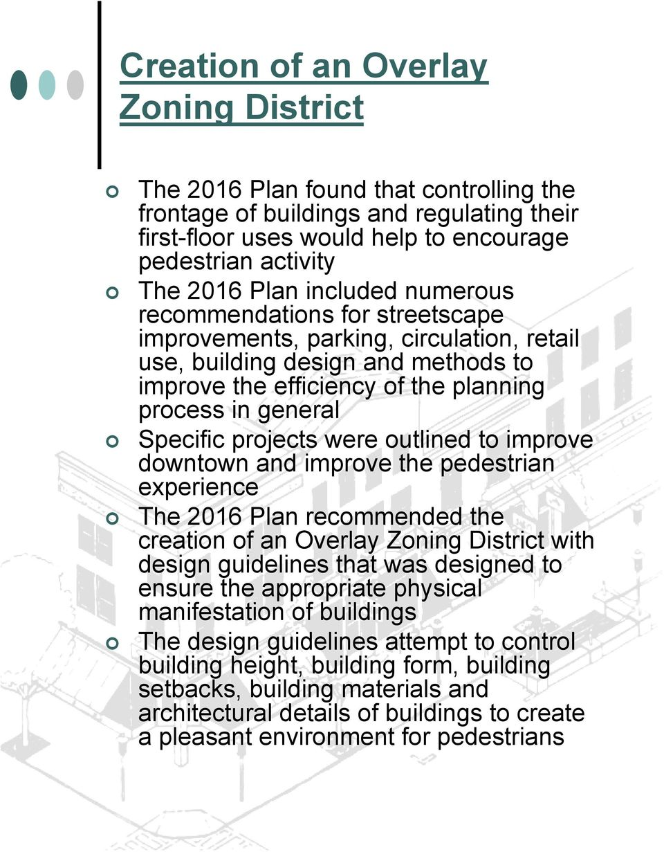 projects were outlined to improve downtown and improve the pedestrian experience The 2016 Plan recommended the creation of an Overlay Zoning District with design guidelines that was designed to