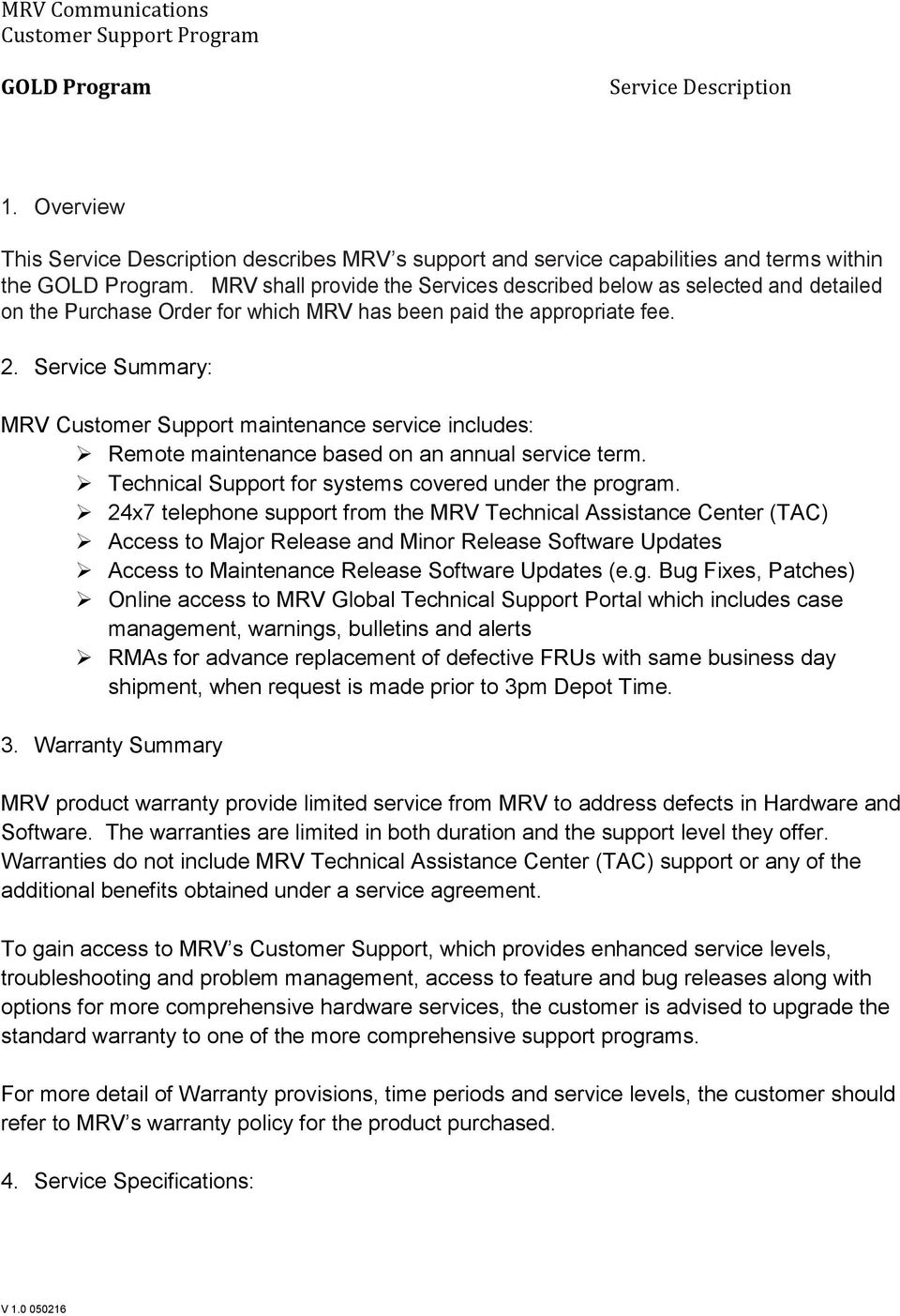 Service Summary: MRV Customer Support maintenance service includes: Remote maintenance based on an annual service term. Technical Support for systems covered under the program.
