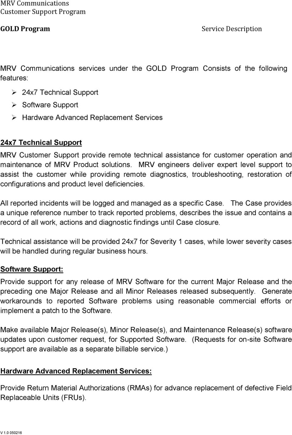 MRV engineers deliver expert level support to assist the customer while providing remote diagnostics, troubleshooting, restoration of configurations and product level deficiencies.