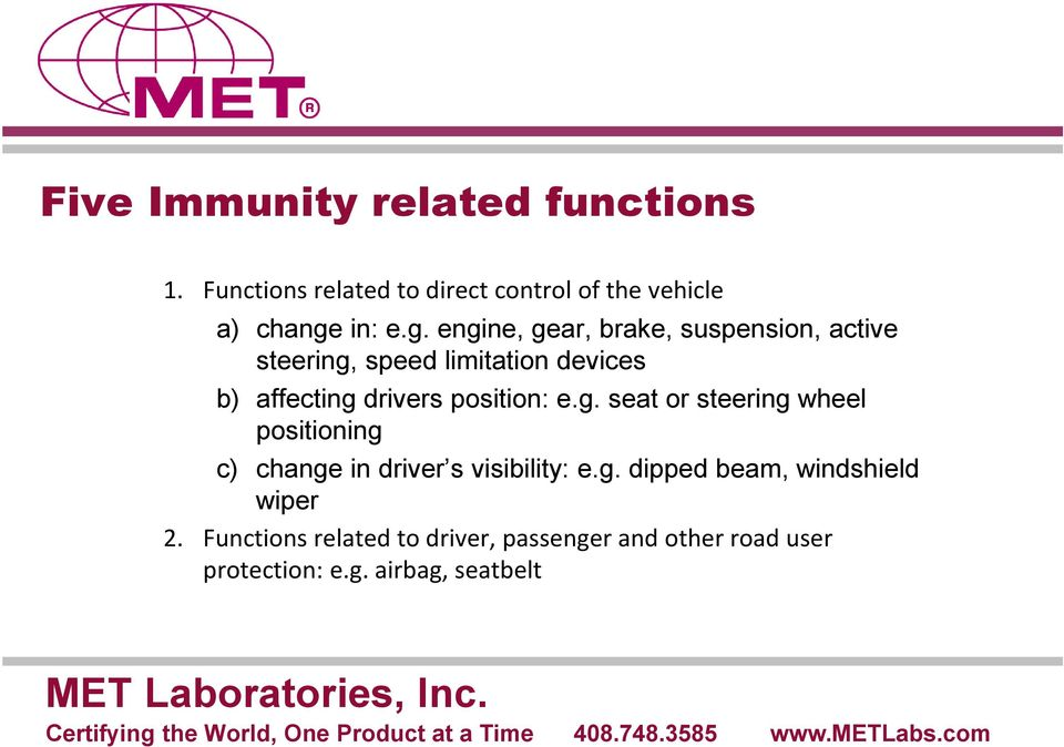 engine, gear, brake, suspension, active steering, speed limitation devices b) affecting drivers