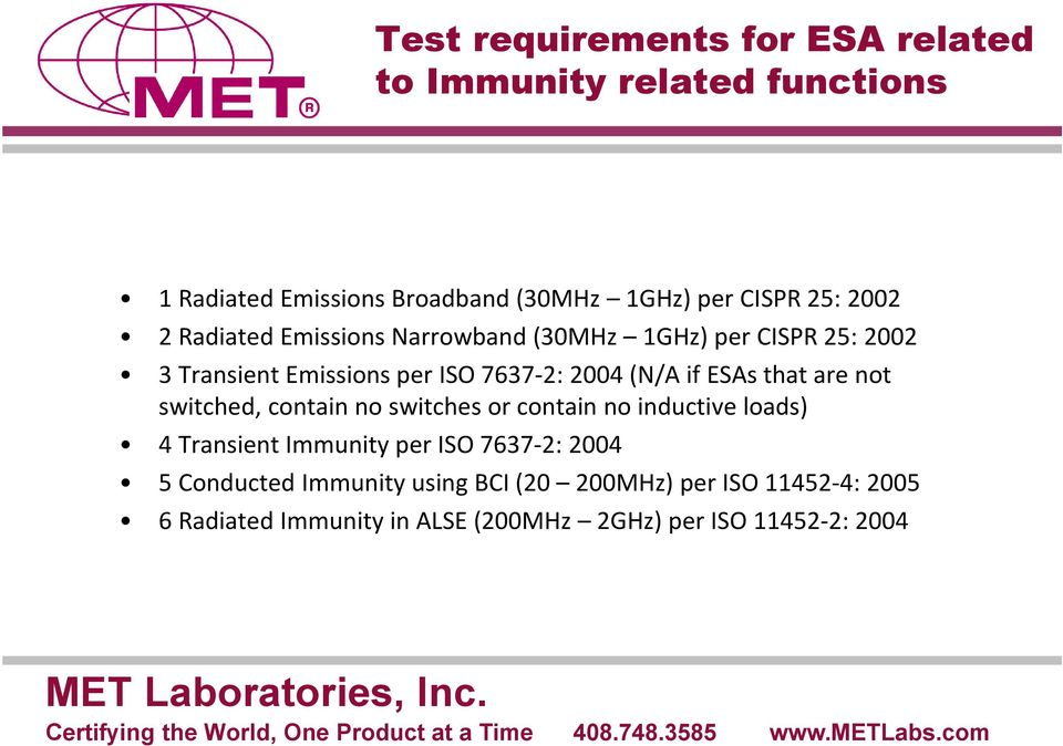ESAs that are not switched, contain no switches or contain no inductive loads) 4 Transient Immunity per ISO 7637-2: 2004 5