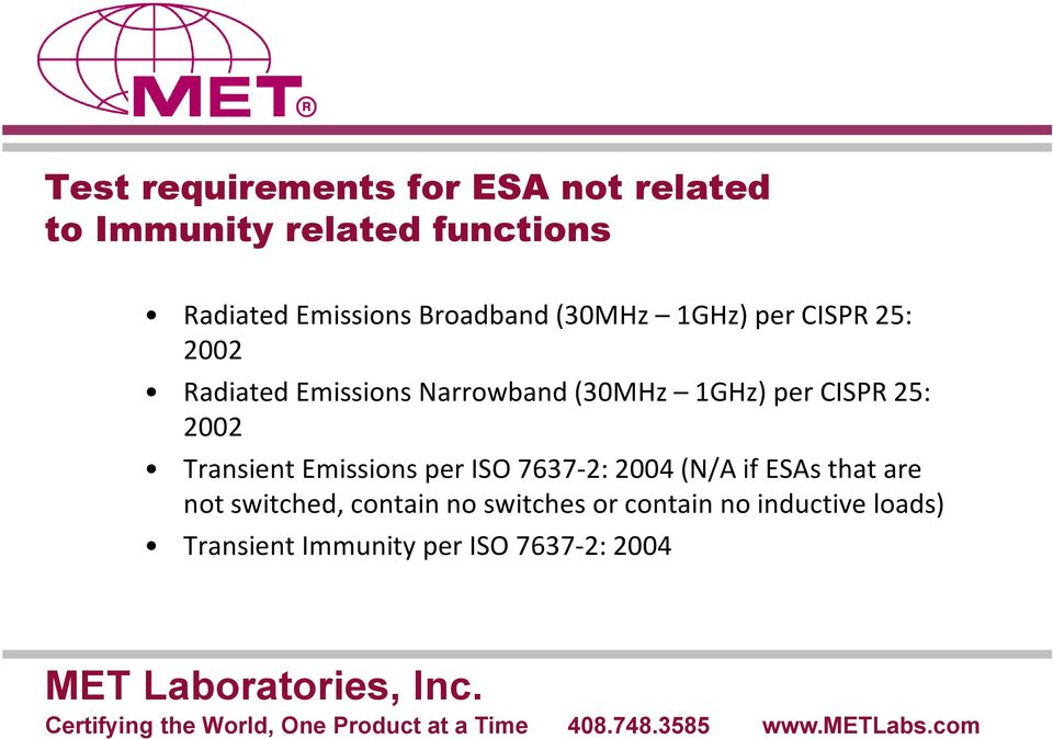 CISPR 25: 2002 Transient Emissions per ISO 7637-2: 2004 (N/A if ESAs that are not