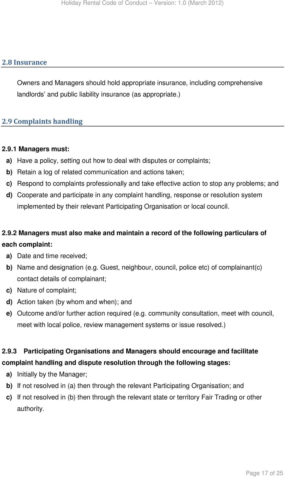 1 Managers must: a) Have a policy, setting out how to deal with disputes or complaints; b) Retain a log of related communication and actions taken; c) Respond to complaints professionally and take