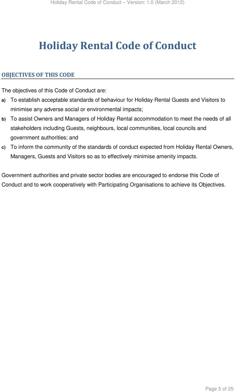 local councils and government authorities; and c) To inform the community of the standards of conduct expected from Holiday Rental Owners, Managers, Guests and Visitors so as to effectively minimise