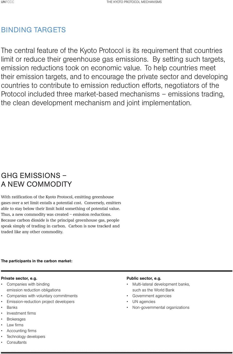 To help countries meet their emission targets, and to encourage the private sector and developing countries to contribute to emission reduction efforts, negotiators of the Protocol included three