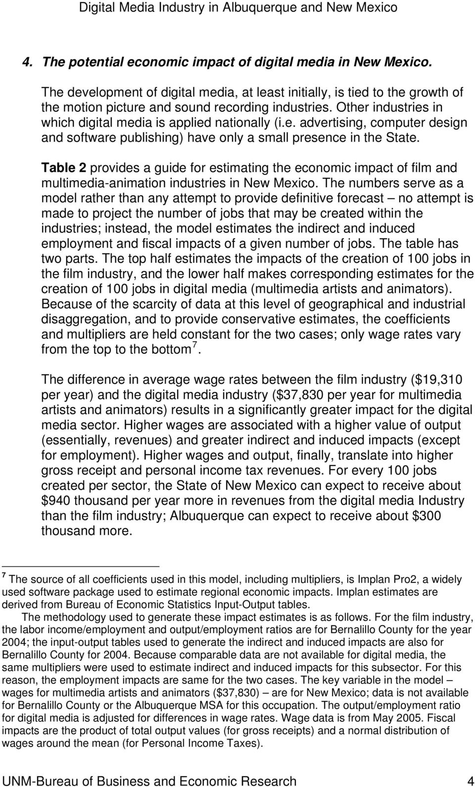 Table 2 provides a guide for estimating the economic impact of film and multimedia-animation industries in New Mexico.
