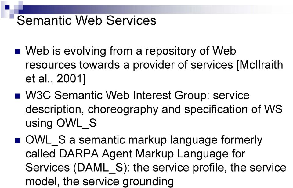 , 2001] W3C Semantic Web Interest Group: service description, choreography and specification of WS