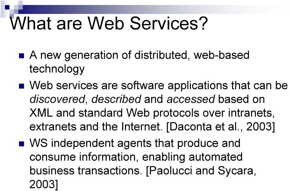 can be discovered, described and accessed based on XML and standard Web protocols over intranets,