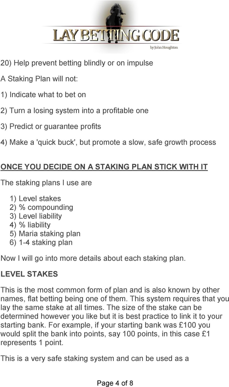 staking plan 6) 1-4 staking plan Now I will go into more details about each staking plan.