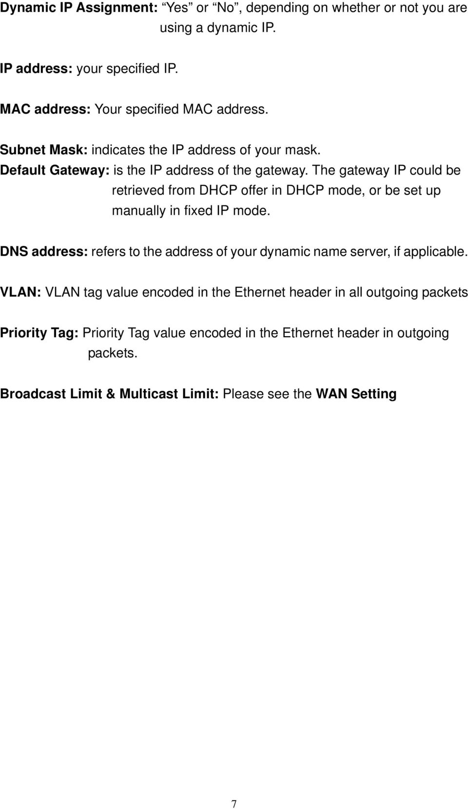 The gateway IP could be retrieved from DHCP offer in DHCP mode, or be set up manually in fixed IP mode.