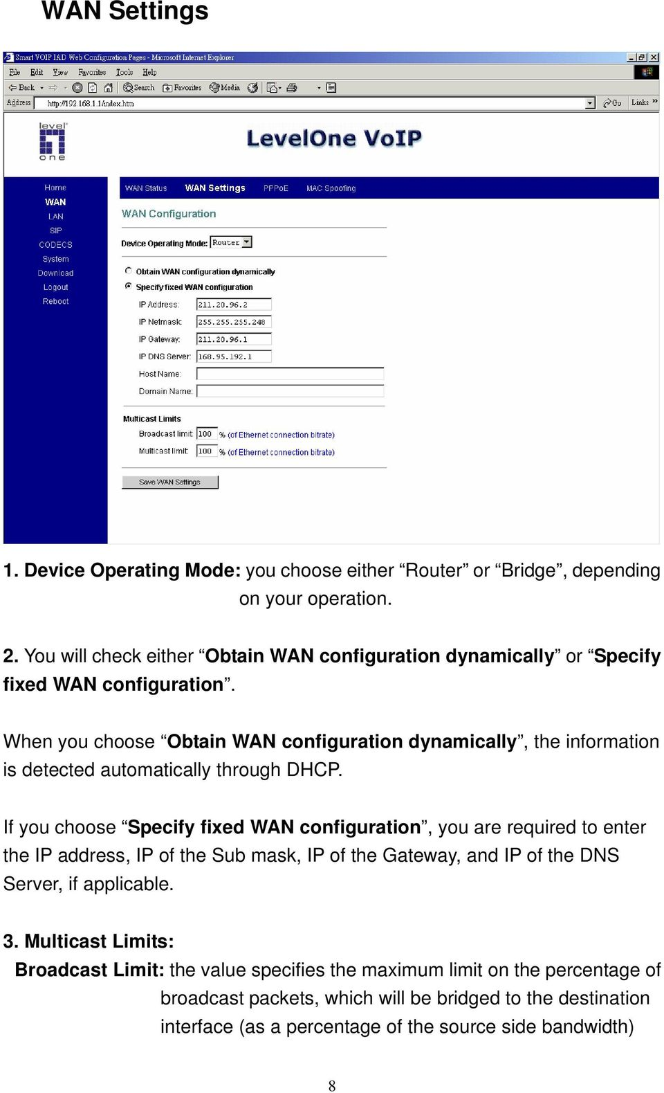 When you choose Obtain WAN configuration dynamically, the information is detected automatically through DHCP.