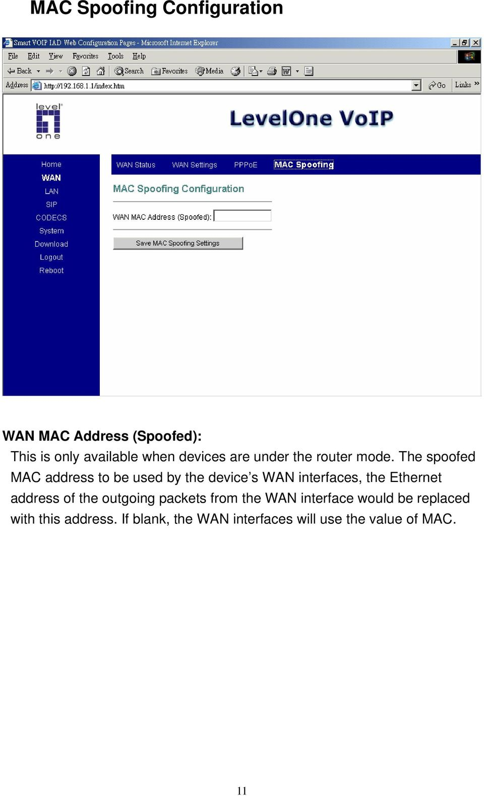 The spoofed MAC address to be used by the device s WAN interfaces, the Ethernet