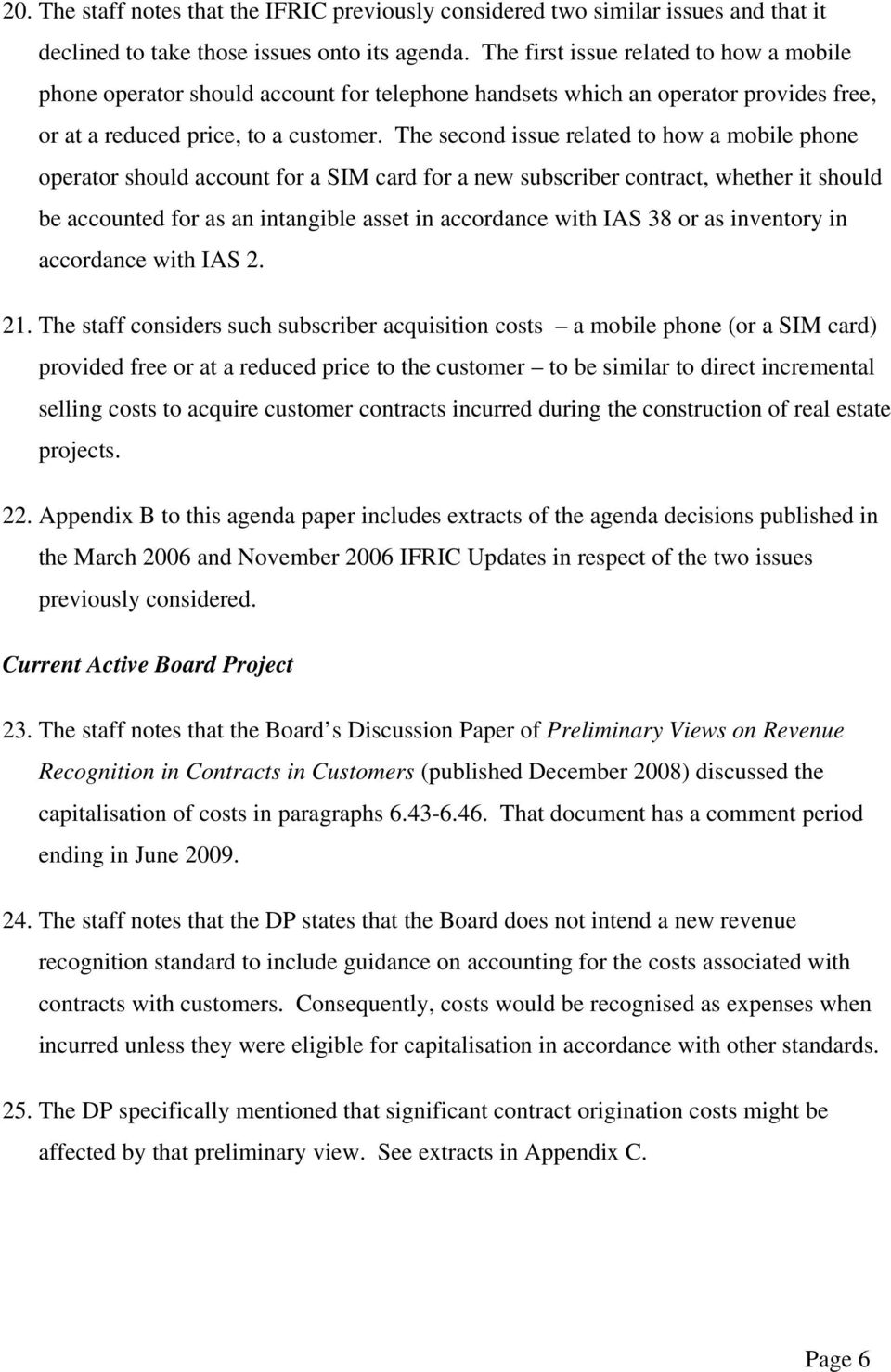 The second issue related to how a mobile phone operator should account for a SIM card for a new subscriber contract, whether it should be accounted for as an intangible asset in accordance with IAS