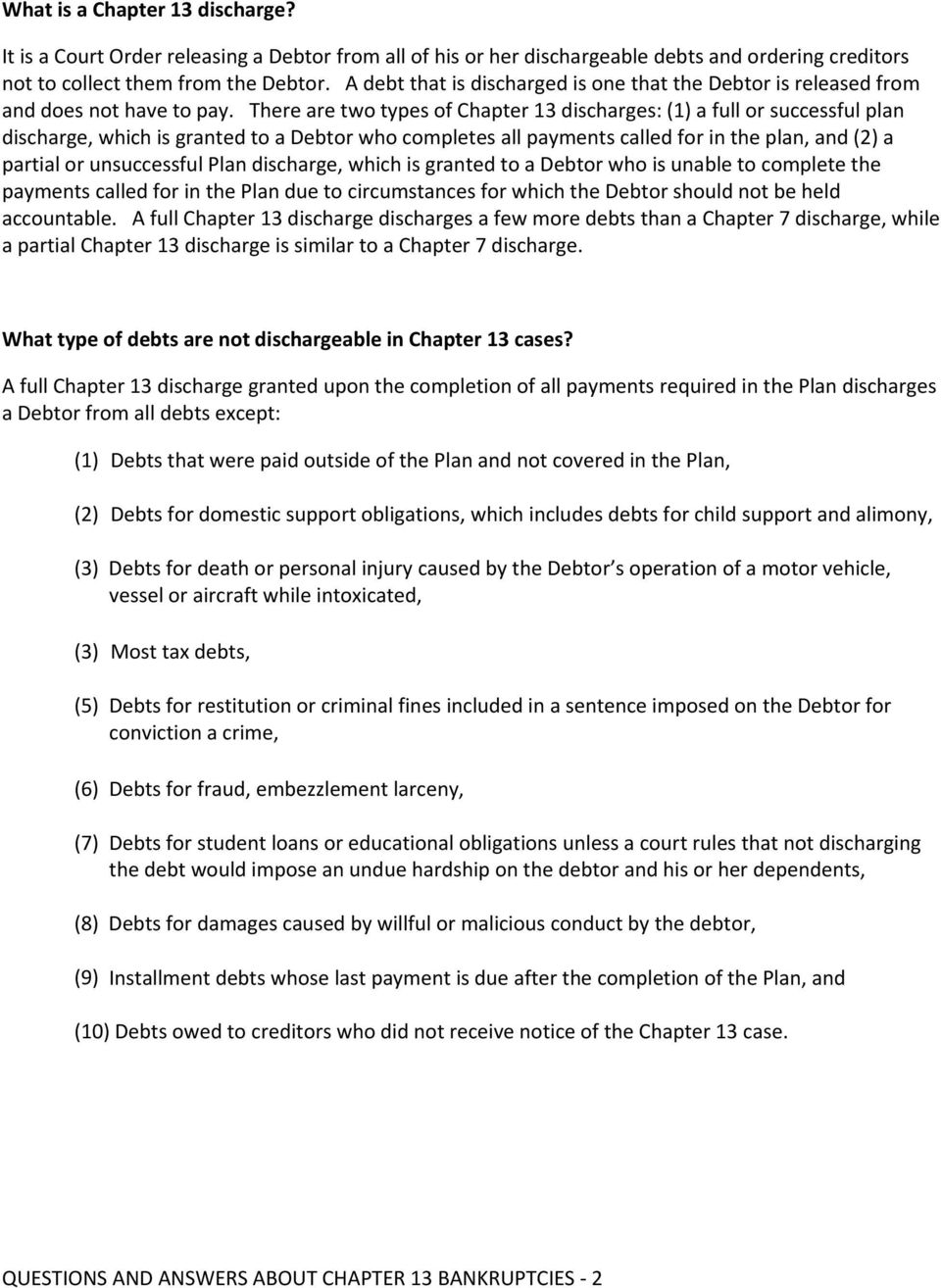 There are two types of Chapter 13 discharges: (1) a full or successful plan discharge, which is granted to a Debtor who completes all payments called for in the plan, and (2) a partial or
