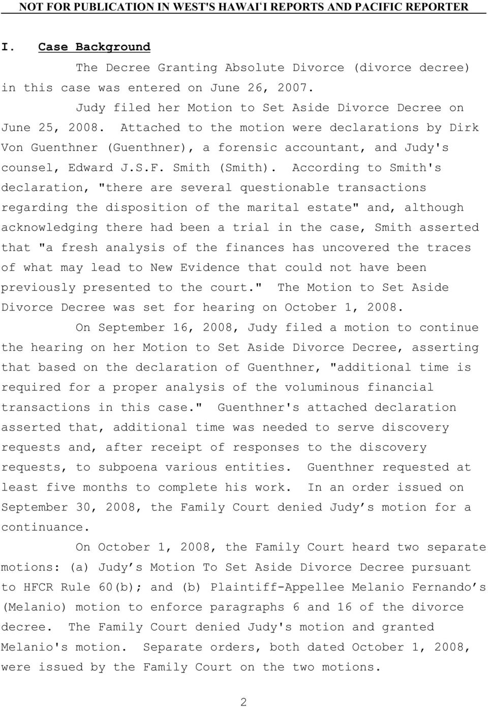 "According to Smith's declaration, ""there are several questionable transactions regarding the disposition of the marital estate"" and, although acknowledging there had been a trial in the case, Smith"