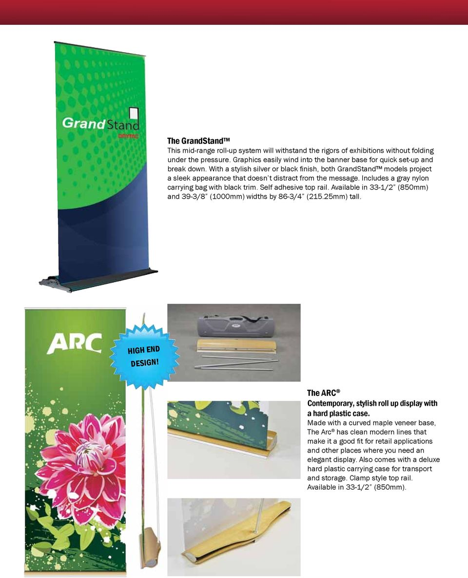 Self adhesive top rail. Available in 33-1/2 (850mm) and 39-3/8 (1000mm) widths by 86-3/4 (215.25mm) tall. high end design! The ARC Contemporary, stylish roll up display with a hard plastic case.