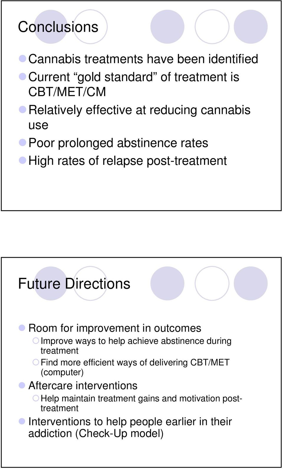 Improve ways to help achieve abstinence during treatment Find more efficient ways of delivering CBT/MET (computer) Aftercare