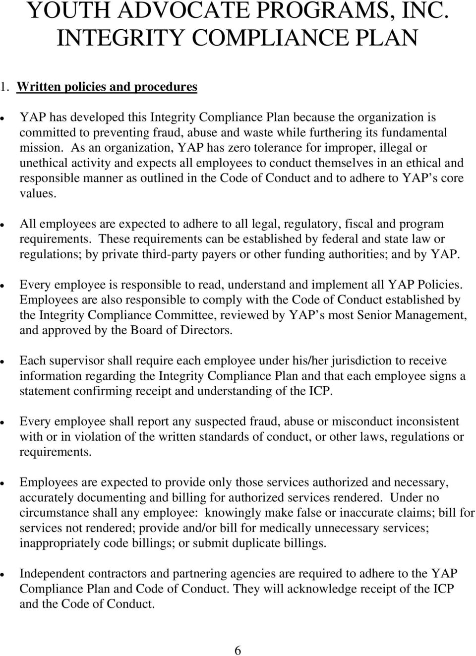 As an organization, YAP has zero tolerance for improper, illegal or unethical activity and expects all employees to conduct themselves in an ethical and responsible manner as outlined in the Code of